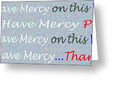 Lord Have Mercy Please Greeting Card