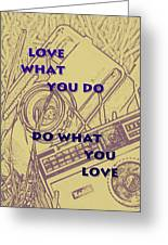 Love What You Do Do What You Love Greeting Card