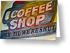 Open 'til We're Shut Greeting Card