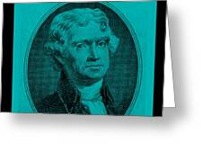 Thomas Jefferson In Turquois Greeting Card by Rob Hans
