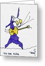 Tis The King - Elvis Greeting Card