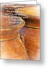 We Are The Clay - You The Potter Greeting Card