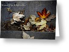 We Must Let Go To Begin Anew... Greeting Card