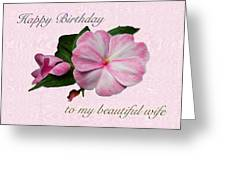 Wife Birthday Greeting Card - Pink Impatiens Blossom Greeting Card