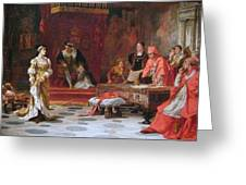 Katherine Of Aragon Denounced Before King Henry  Greeting Card