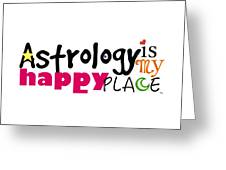 Astrology Is My Happy Place Greeting Card