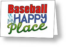 Baseball Is My Happy Place Greeting Card