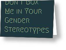 Don't Box Me In Your Gender Sterotypes Greeting Card