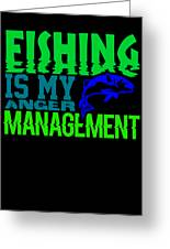 Fishing Is My Anger Management 1 Greeting Card