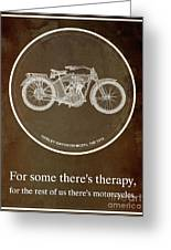 Harley Davidson Model 10b 1914 For Some There's Therapy, For The Rest Of Us There's Motorcycles Greeting Card