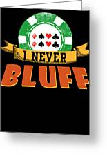 I Never Bluff Poker Player Gambling Gift Greeting Card