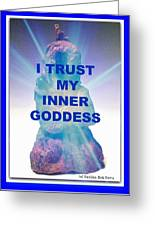 I Trust My Inner Goddess Greeting Card