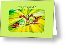 It's All Good 2 Greeting Card