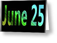 June 25 Greeting Card
