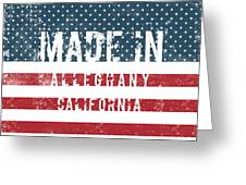 Made In Alleghany, California Greeting Card
