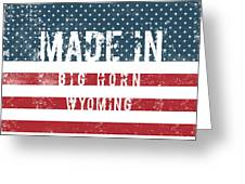 Made In Big Horn, Wyoming Greeting Card