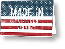 Made In Fairfield, Vermont Greeting Card