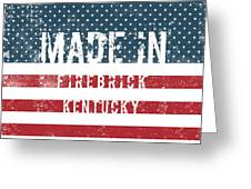 Made In Firebrick, Kentucky Greeting Card