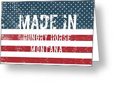 Made In Hungry Horse, Montana Greeting Card