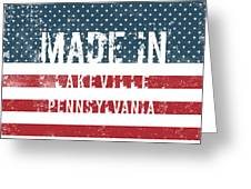 Made In Lakeville, Pennsylvania Greeting Card