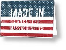 Made In Lancaster, Massachusetts Greeting Card