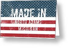 Made In North Adams, Michigan Greeting Card