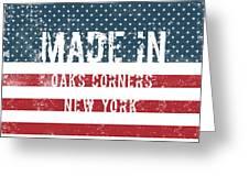 Made In Oaks Corners, New York Greeting Card