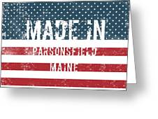 Made In Parsonsfield, Maine Greeting Card