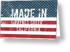 Made In Paynes Creek, California Greeting Card