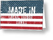 Made In Pearl Harbor, Hawaii Greeting Card