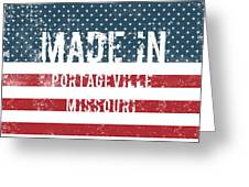 Made In Portageville, Missouri Greeting Card