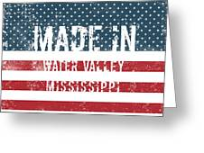 Made In Water Valley, Mississippi Greeting Card