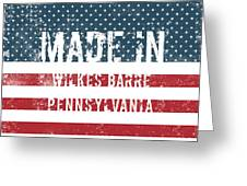 Made In Wilkes Barre, Pennsylvania Greeting Card