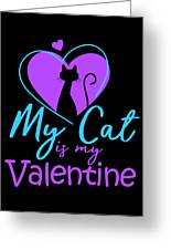 My Cat Is My Valentine1 Greeting Card
