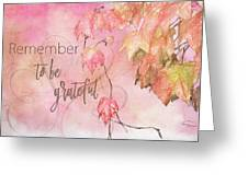 Remember To Be Grateful Greeting Card