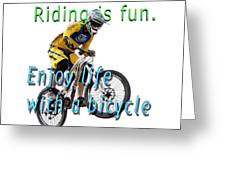 Riding Is Fun. Enjoy Life With A Bicycle  Greeting Card