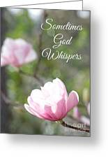 Sometimes God Whispers Greeting Card