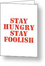 Stay Hungry Stay Foolish Greeting Card