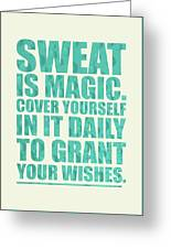 Sweat Is Magic. Cover Yourself In It Daily To Grant Your Wishes Gym Motivational Quotes Poster Greeting Card