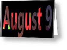 August 9 Greeting Card
