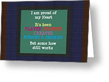 Proud Of My Heart Text Quote Wisdom Words Life Experience By Navinjoshi At Fineartamerica Pod Gifts Greeting Card