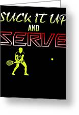 Suck It Up And Serve Tennis Player Gift Greeting Card