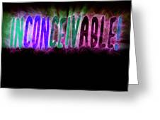 Graphic Display Of The Word Inconceivable Greeting Card