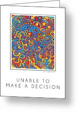 Unable To Make A Decision Greeting Card