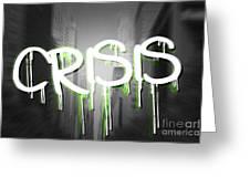 Crisis As Graffiti On A Wall  Greeting Card