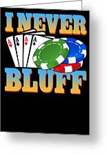 I Never Bluff Poker Player Gambling Gift Greeting Card