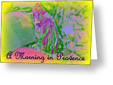 A Morning In Provence Greeting Card