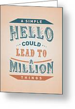 A Simple Hello Could Lead To A Million Things Quotes Poster Greeting Card