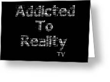 Addicted To Reality Tv - White Print For Dark Greeting Card