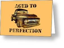 Aged To Perfection Greeting Card